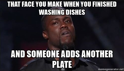 Kevin Hart Face That Face You Make When You Finished Washing Dishes And Someone Adds Another Plate Face How To Make Washing Dishes
