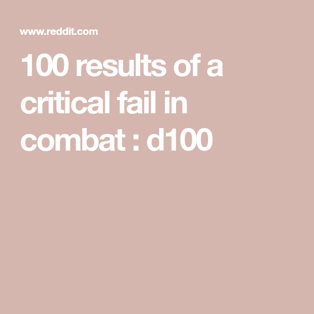 100 Results Of A Critical Fail In Combat : D100 In 2019