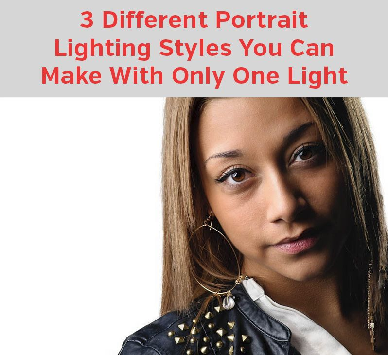 3 Different Portrait Lighting Styles You Can Use With Only ...