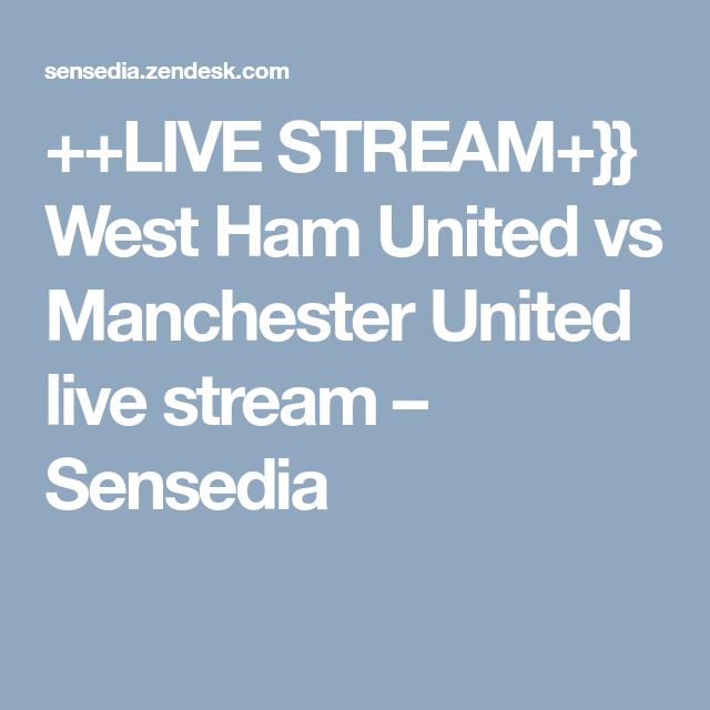 Live Stream West Ham United Vs Manchester United Live Stream Sensedia West Ham United Manchester United Live West Ham