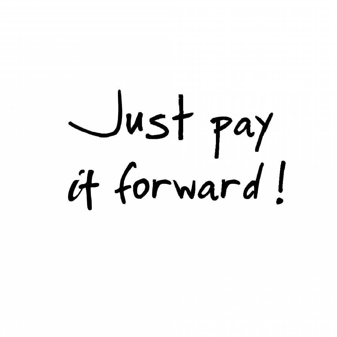 Because paying it forward pays back when you least expect it.