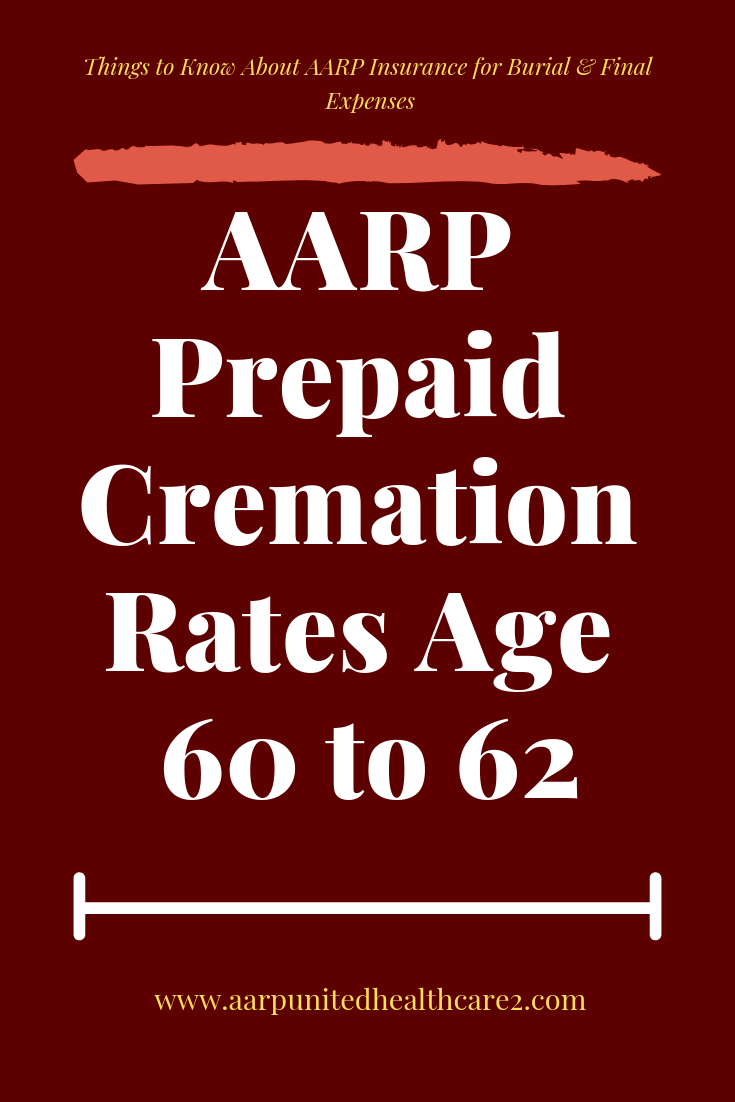 Aarp Prepaid Cremation Rates Age 60 To 62 Health Insurance Quote Aarp Affordable Health Insurance