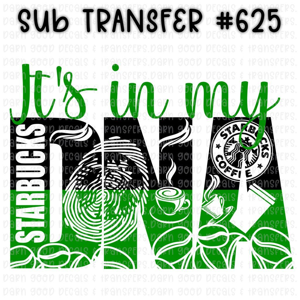 625 •• Starbucks It's In My DNA Sublimation Transfer