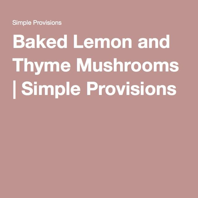 Baked Lemon and Thyme Mushrooms | Simple Provisions