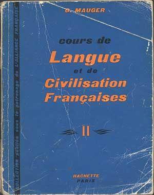 Cours de Langue et de Civilisation Francaises II, G. Mauger, Hachette, 1967, http://www.antykwariat.nepo.pl/cours-de-langue-et-de-civilisation-francaises-ii-g-mauger-p-567.html