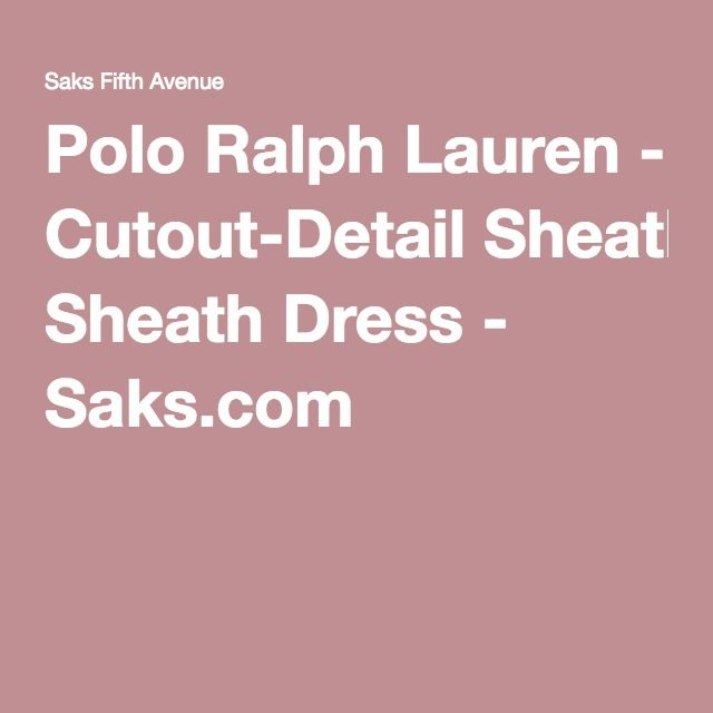 Polo Ralph Lauren - Cutout-Detail Sheath Dress - Saks.com