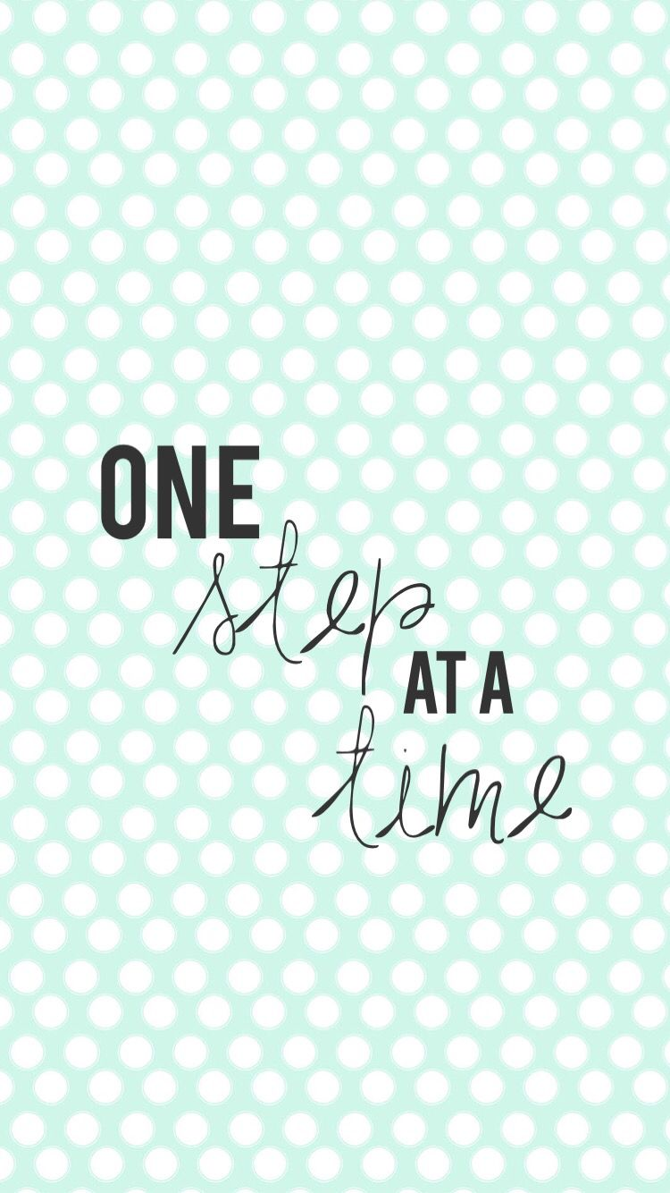 One Step At A Time Iphone Wallpaper Motivation Quote