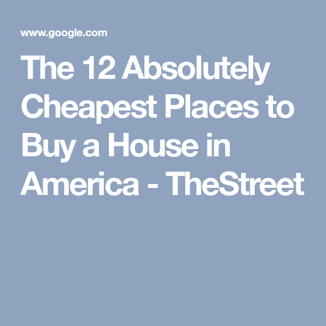 The 12 Absolutely Cheapest Places To Buy A House In America