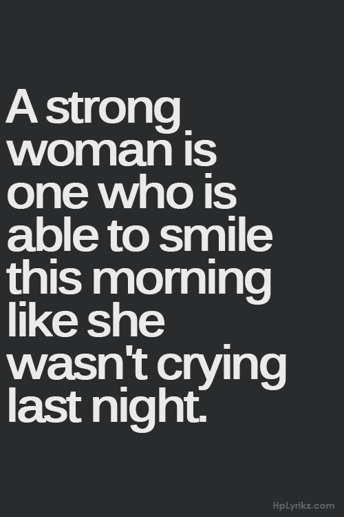 be strong citat A strong woman is one who is able to smile this morning like she  be strong citat