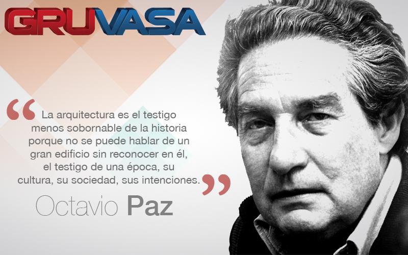 """""""La arquitectura es el testigo insobornable de la historia, porque no se puede hablar de un gran edificio sin reconocer en él, el testigo de una época, su cultura, su sociedad, sus intenciones.""""  -Octavio Paz"""