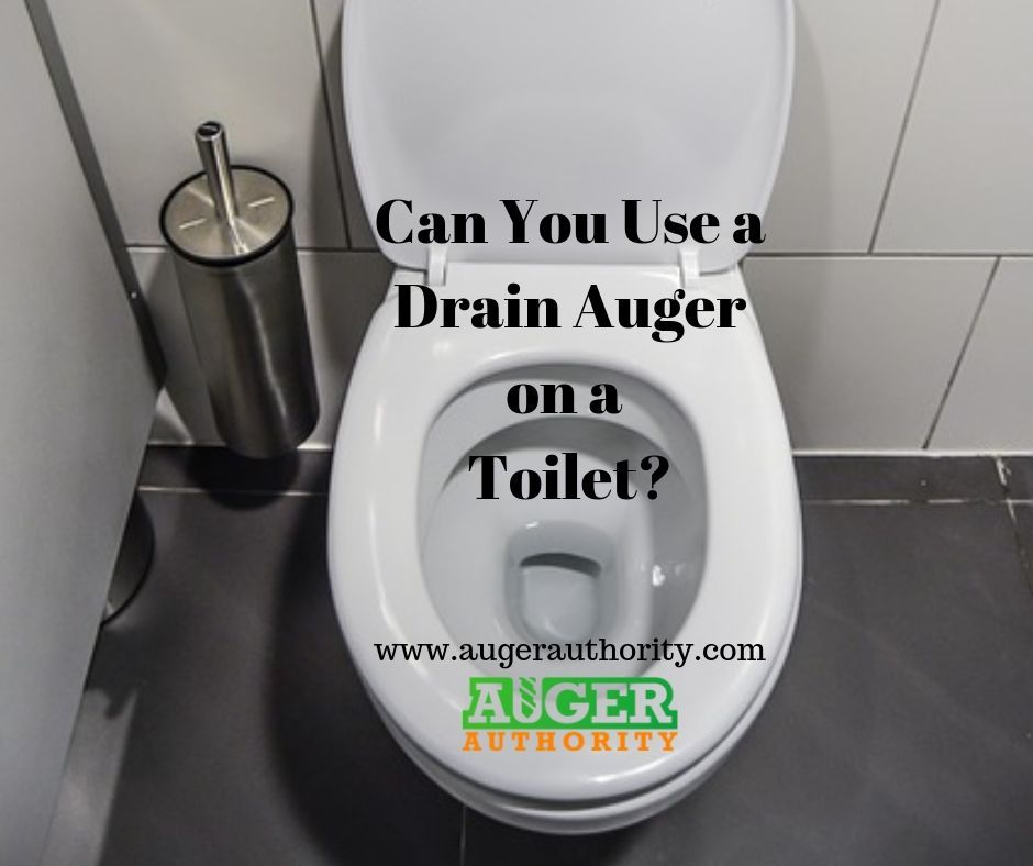 Can You Use a Drain Auger on a Toilet? Use The Right