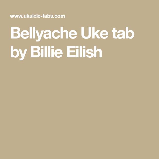 Bellyache Uke Tab By Billie Eilish Ukulele Pinterest Uke Tabs