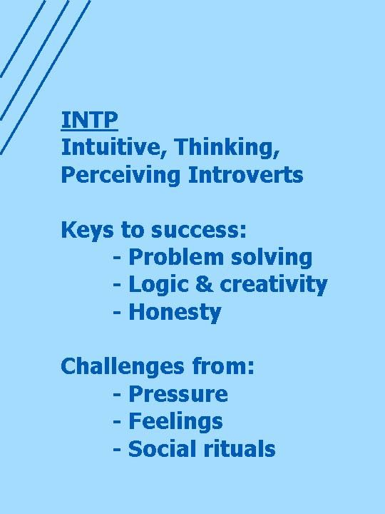 As an INTP, you\'re a reserved, ingenious problem solver who is ...