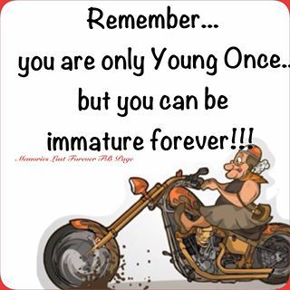 Rememberyou Are Only Young Once Too Funny Funny Quotes