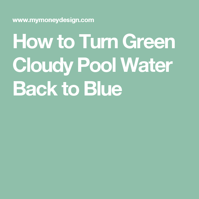 How To Turn Green Cloudy Pool Water Back To Blue   My Money Design
