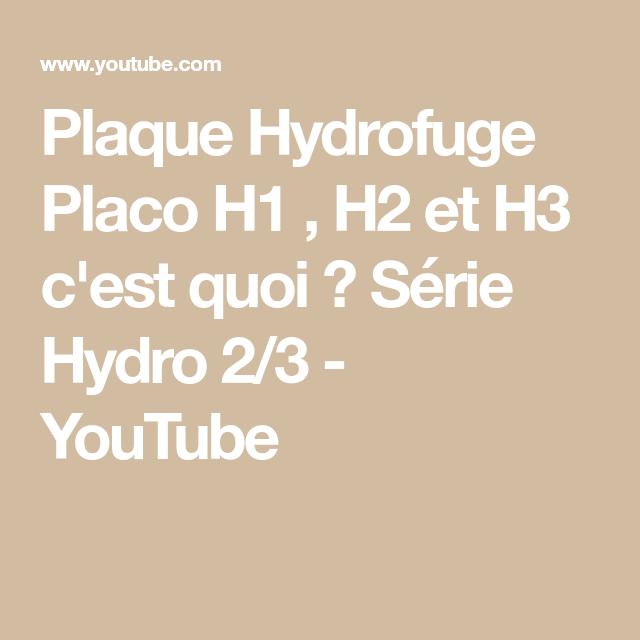 Plaque Hydrofuge Placo H1 H2 Et H3 C Est Quoi Serie Hydro 2 3 Youtube Serie Tromperie