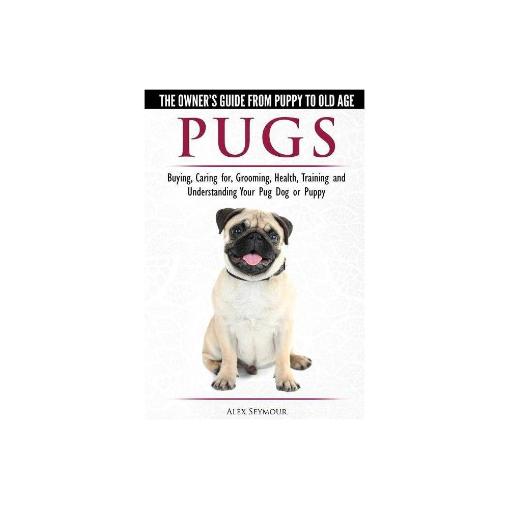 Pugs The Owner S Guide From Puppy To Old Age Choosing Caring