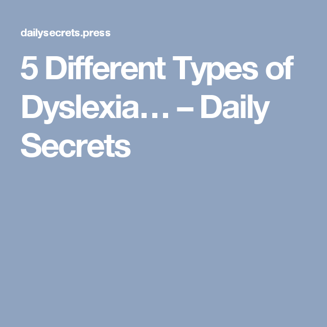 Different Types Of Dyslexia Daily Secrets