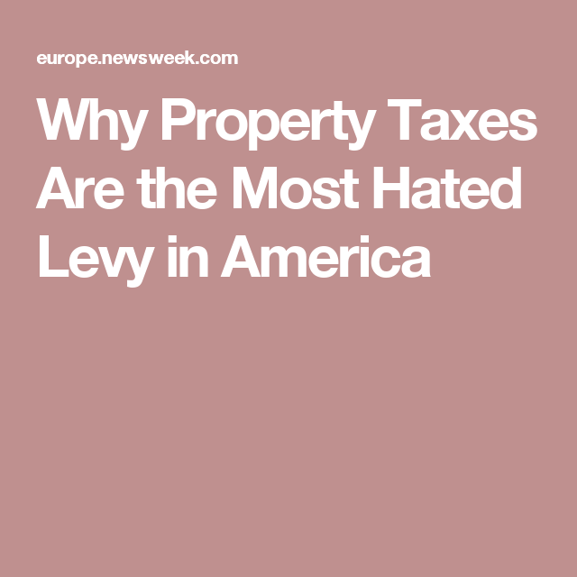 Property Taxes Are The Most Hated Tax In America Here S Why Property Tax Government Budget Tax