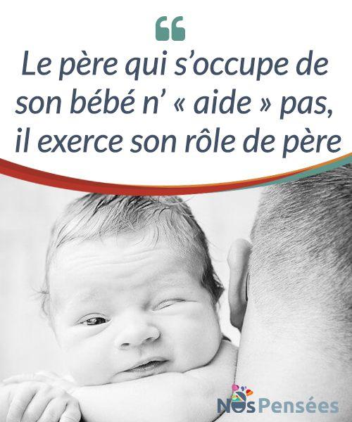 Le Pere Qui S Occupe De Son Bebe N Aide Pas Il Exerce Son Role De Pere Le Pere Qui S Occupe Des Pleurs Du Bebe Qui Le Berce Qu Mots