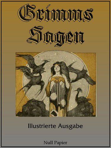 Jacob und Wilhelm Grimm: Grimms Sagen - Illustrierte Ausgabe