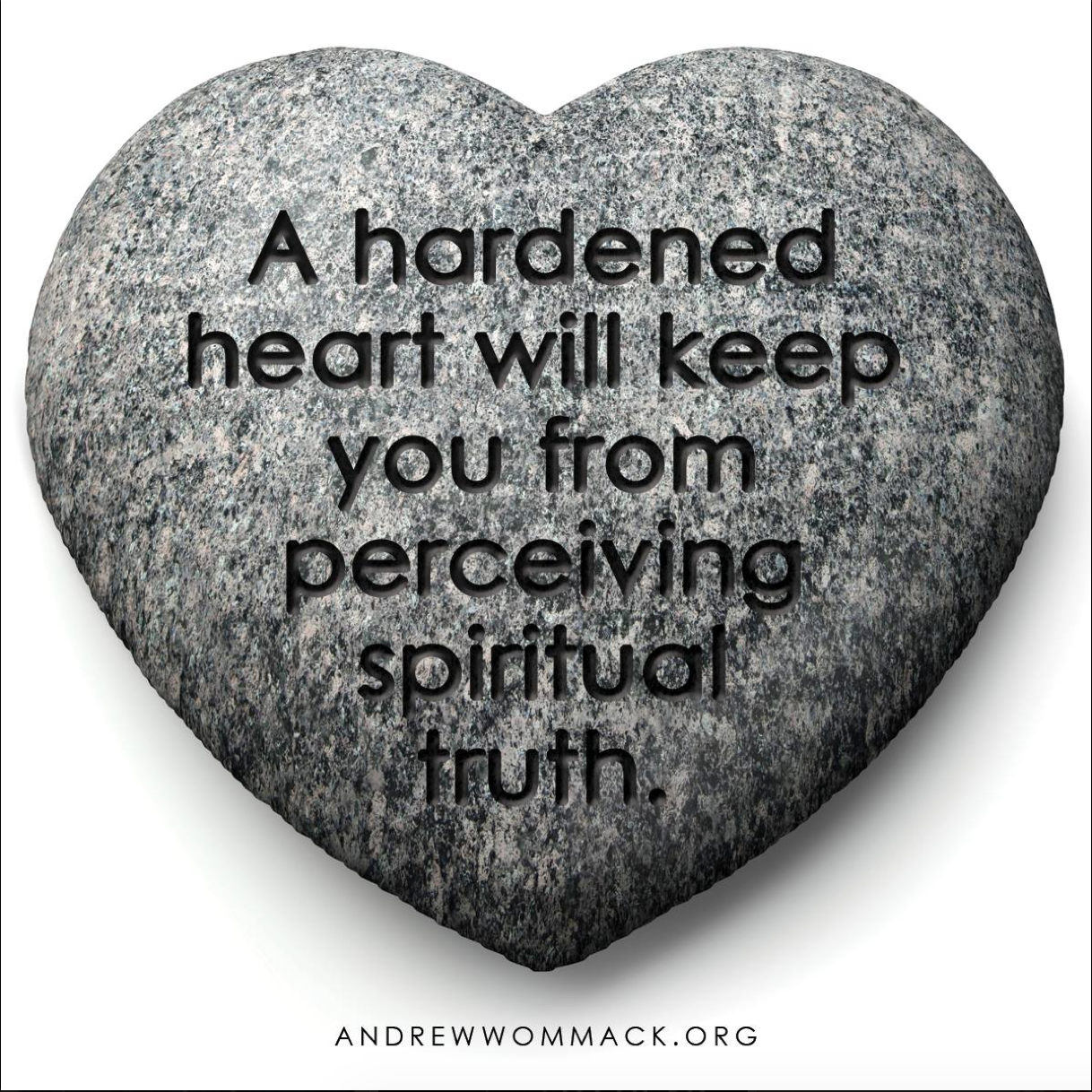 A hardened heart will keep you from perceiving spiritual truth ...