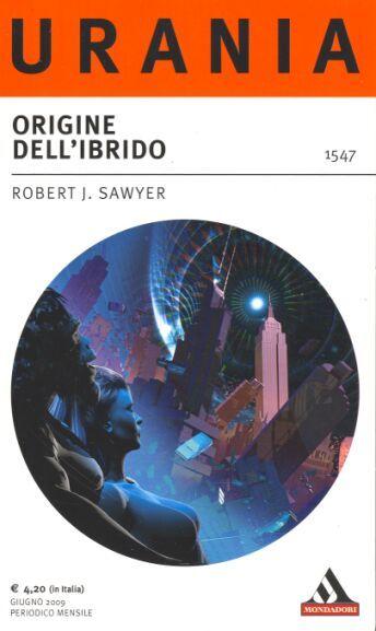 1547  ORIGINE DELL'IBRIDO 6/2009  HYBRIDS (2003)  Copertina di  Franco Brambilla   ROBERT J. SAWYER