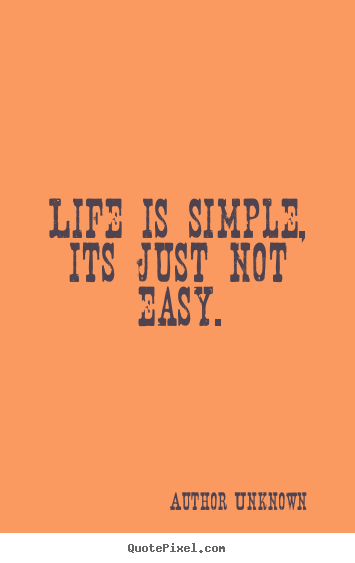Author Unknown Picture Quotes Life Is Simple Its Just Not Easy Life Sayings Life Quotes Health Quotes Inspirational Picture Quotes