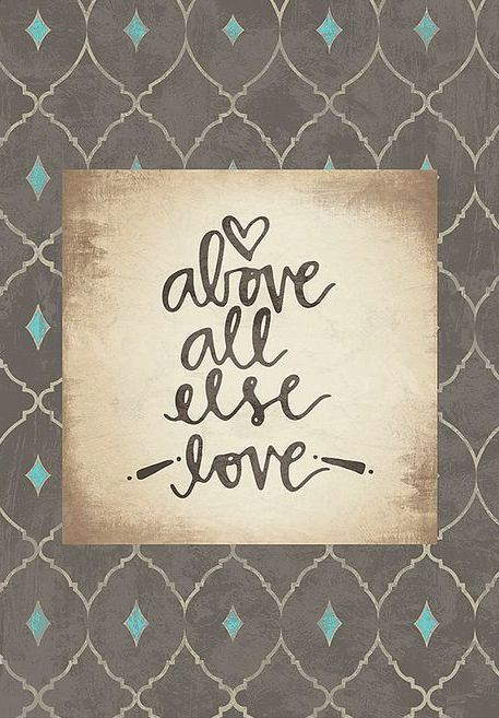 above all else love