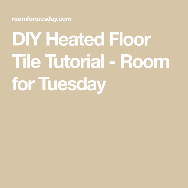 DIY Heated Floor Tile Tutorial - Room for Tuesday in 2020 ...