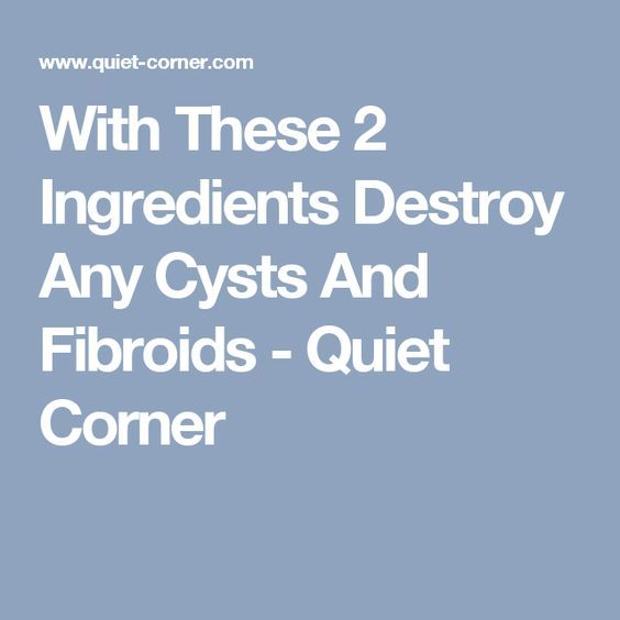 With These 2 Ingredients Destroy Any Cysts And Fibroids