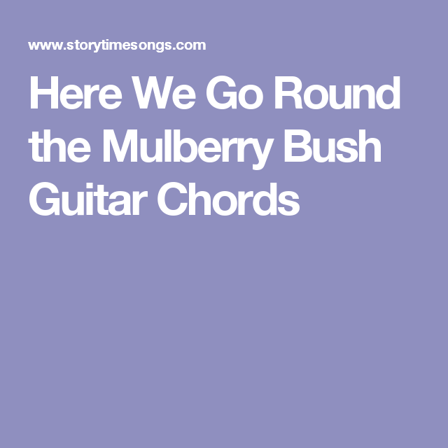 Here We Go Round The Mulberry Bush Guitar Chords Guitar