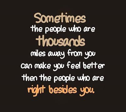 sometimes the people who are a thousand miles away life quotes