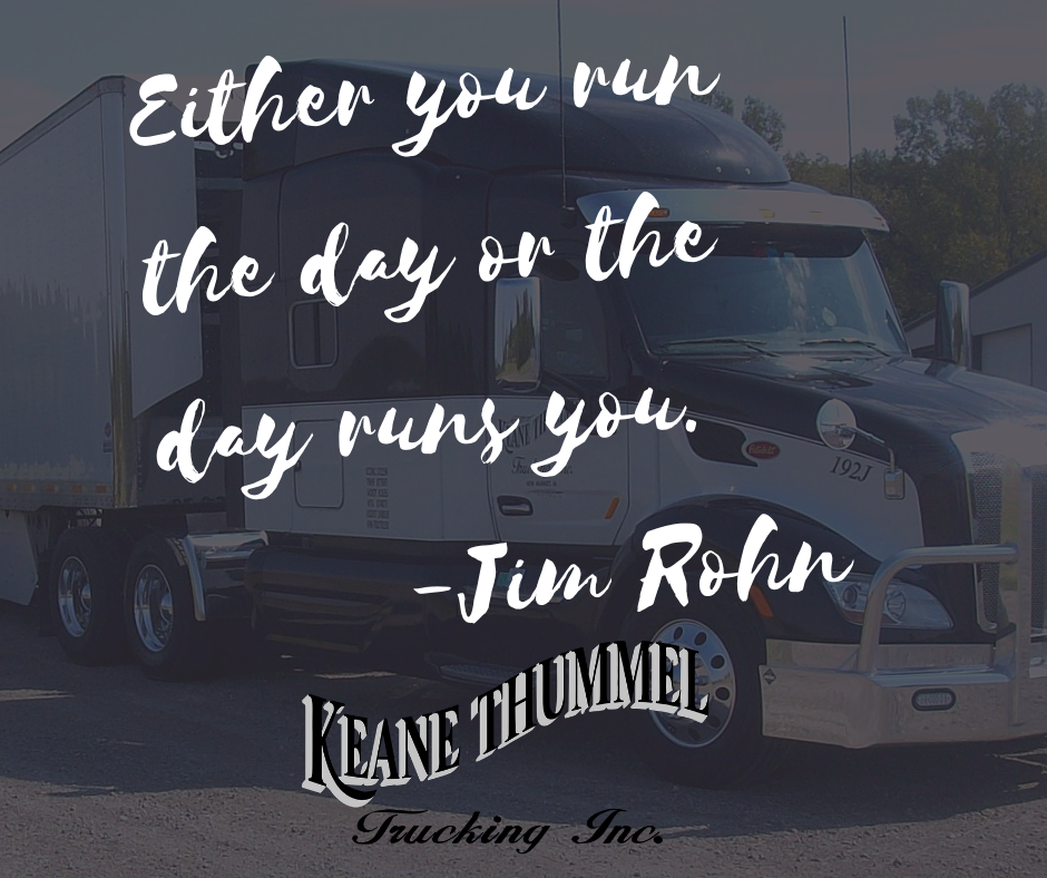 Either You Run The Day Or The Day Runs You Jim Rohn Truck Driver Jobs Driving Jobs Truck Driving Jobs