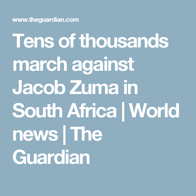 Tens of thousands march against Jacob Zuma in South Africa | World news | The Guardian