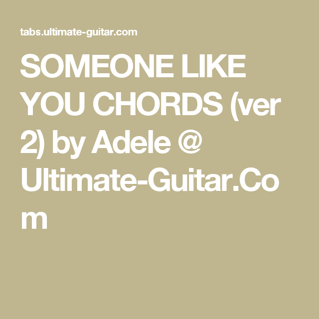 SOMEONE LIKE YOU CHORDS (ver 2) by Adele @ Ultimate-Guitar.Com ...