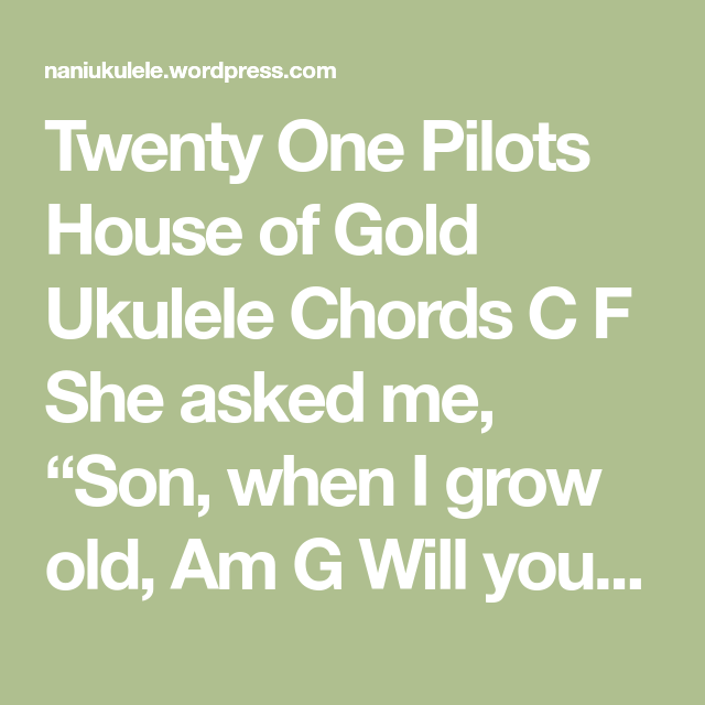 Twenty One Pilots House Of Gold Ukulele Chords Pilot Gold And House