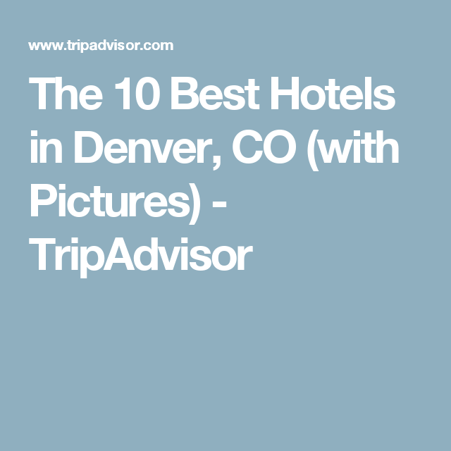 The 10 Best Hotels In Denver Co With Pictures Tripadvisor