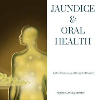 More Than Words Jaundice Oral Health April A To Z Blogging Chal Oral Health Oral Dental Treatment
