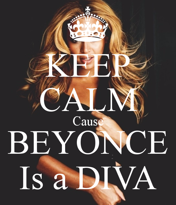 KEEP CALM CAUSE BEYONCE IS A DIVA