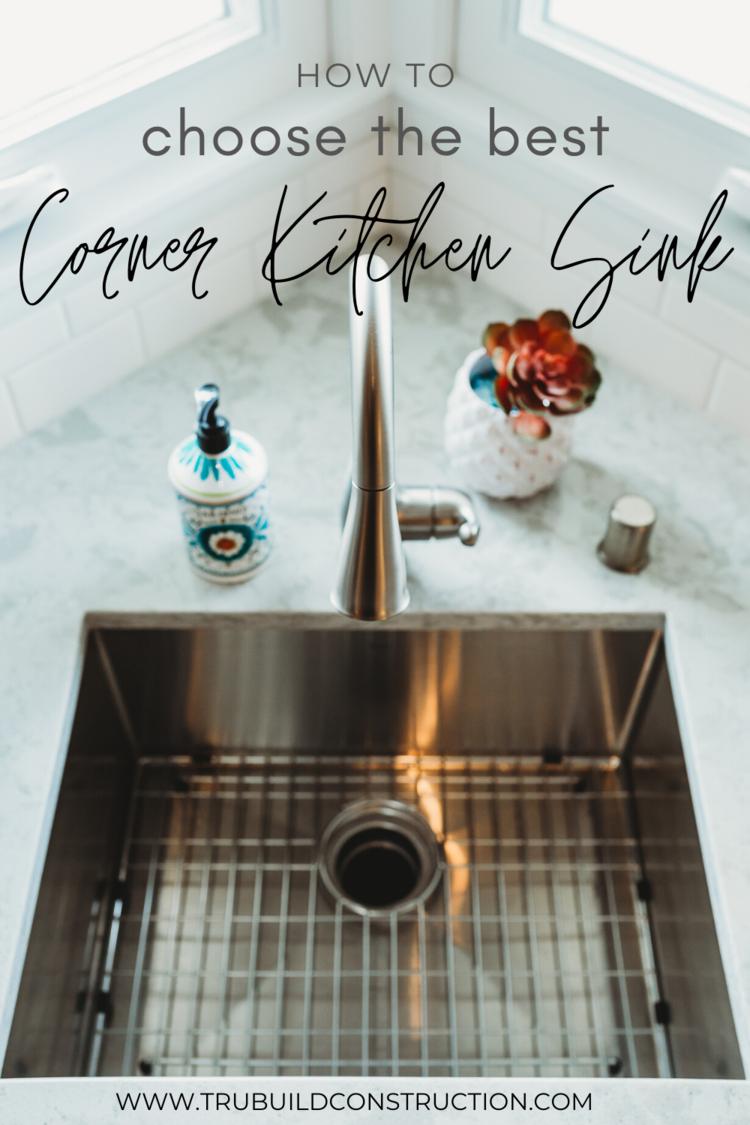 How To Choose The Best Corner Kitchen Sink Trubuild Construction Corner Sink Kitchen Best Kitchen Sinks Kitchen Sink Options