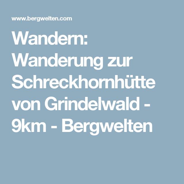 Wandern: Wanderung zur Schreckhornhütte von Grindelwald - 9km - Bergwelten