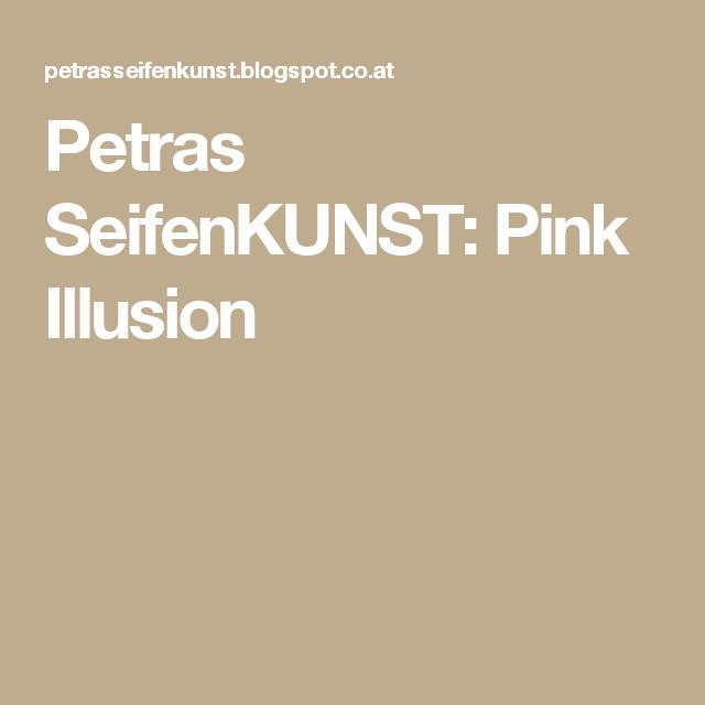 Petras SeifenKUNST: Pink Illusion