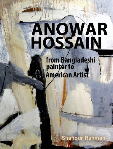Anowar Hossain: From Bangladeshi Painter to American Artist by Shafiqur Rahman,http://www.amazon.com/dp/0615801242/ref=cm_sw_r_pi_dp_.KO1sb0CB16JXTD2