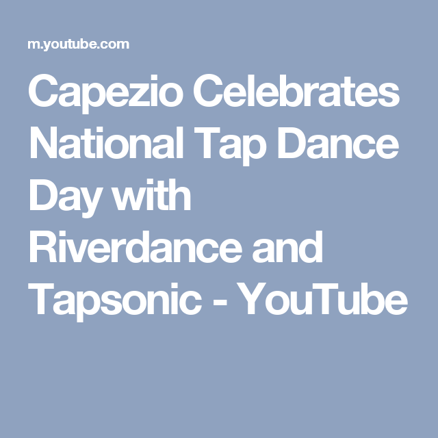 Capezio Celebrates National Tap Dance Day with Riverdance and Tapsonic - YouTube