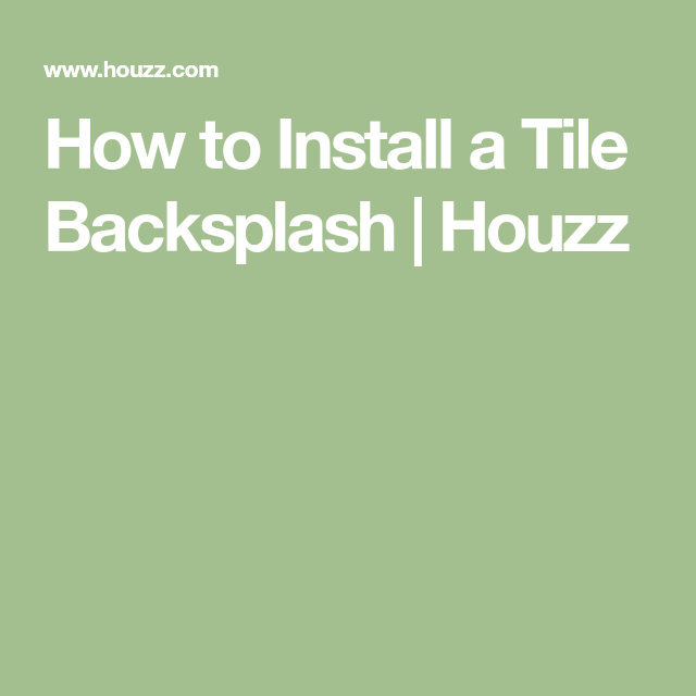 How To Install A Tile Backsplash Houzz Backsplash Tile Backsplash Diy Backsplash