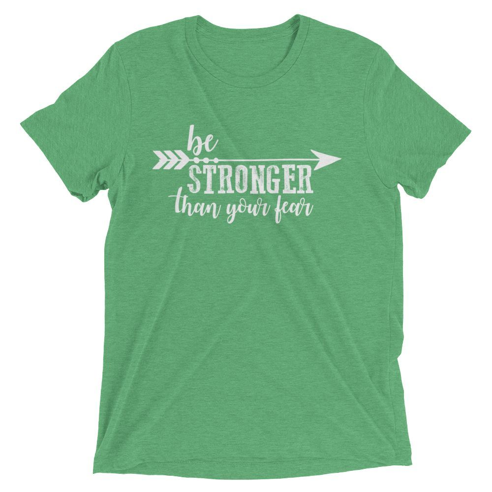 """""""Be Stronger Than Your Fear"""" (White)"""