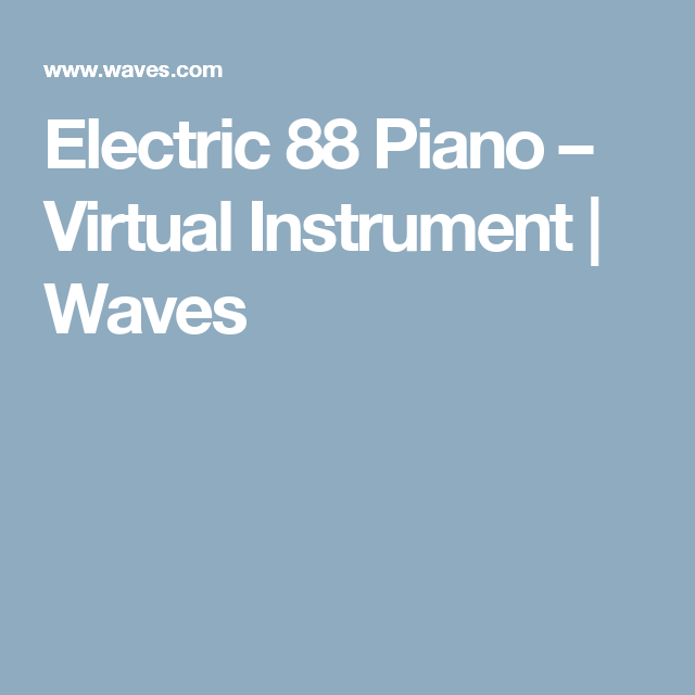 Electric 88 Piano – Virtual Instrument | Waves