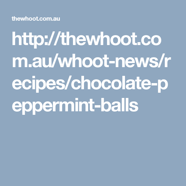 http://thewhoot.com.au/whoot-news/recipes/chocolate-peppermint-balls