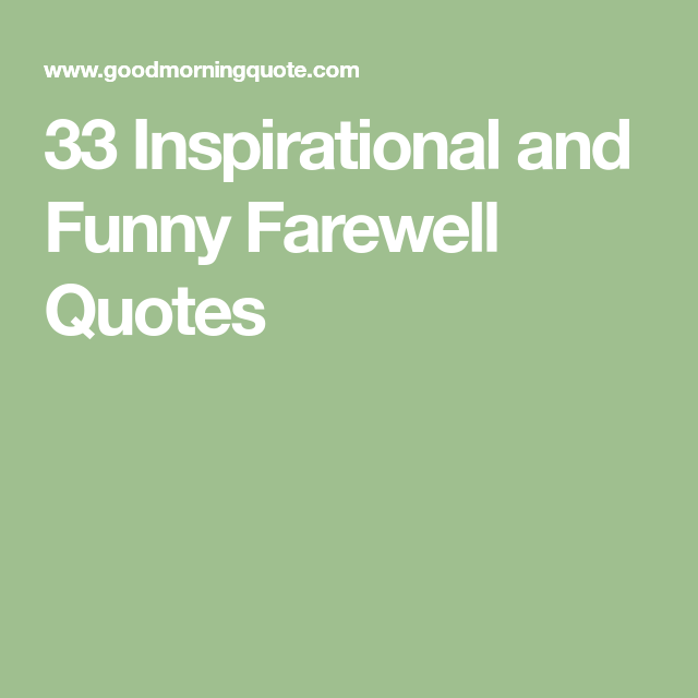 33 Inspirational And Funny Farewell Quotes Quoting Farewell